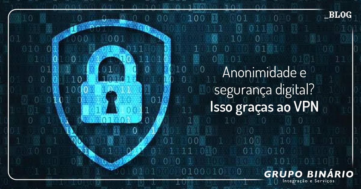 Anonimidade e segurança digital? Isso graças ao VPN